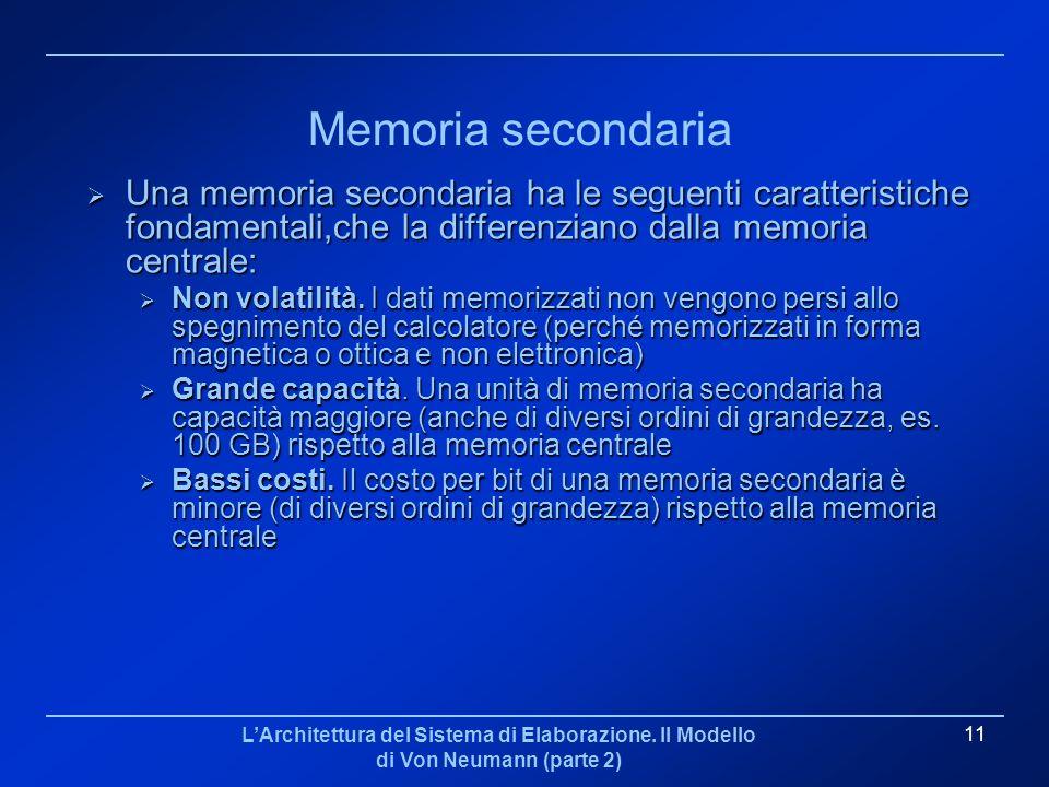 Memoria secondariaUna memoria secondaria ha le seguenti caratteristiche fondamentali,che la differenziano dalla memoria centrale: