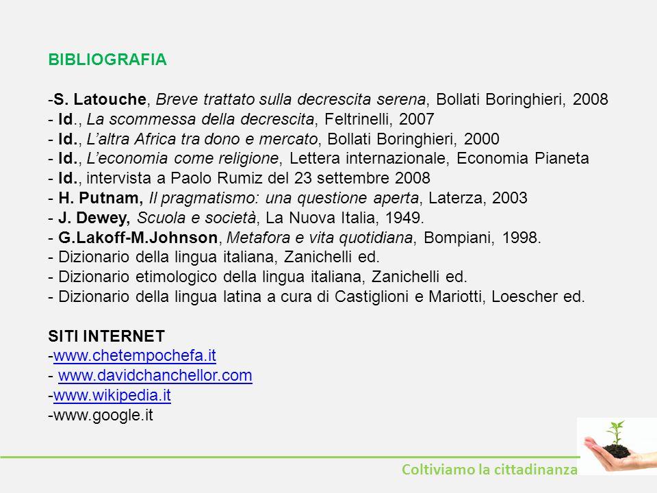 BIBLIOGRAFIA S. Latouche, Breve trattato sulla decrescita serena, Bollati Boringhieri, 2008. Id., La scommessa della decrescita, Feltrinelli, 2007.