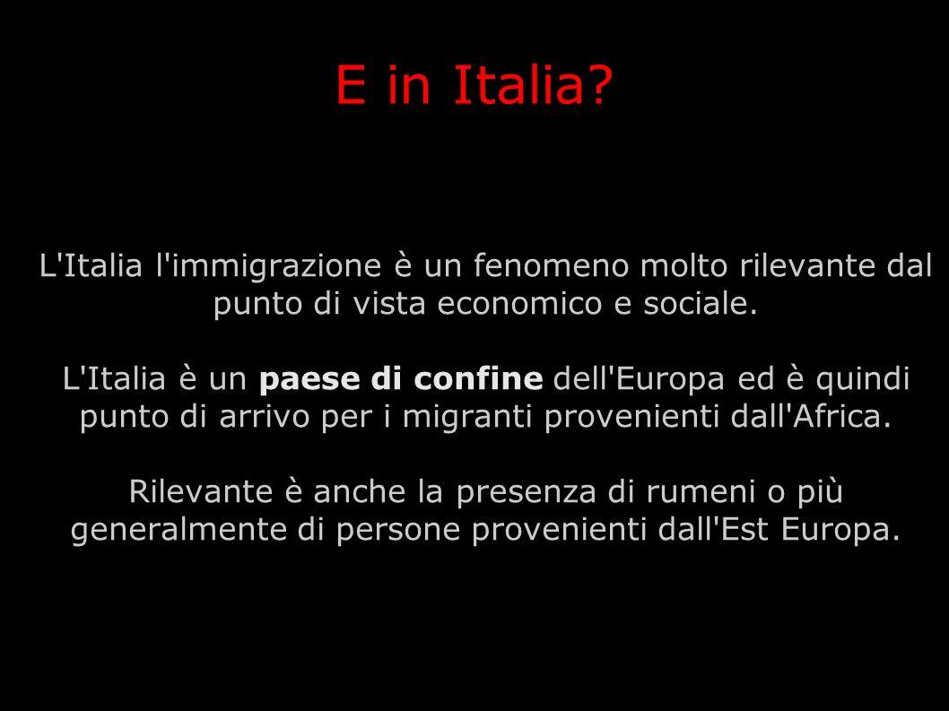 E in Italia L Italia l immigrazione è un fenomeno molto rilevante dal punto di vista economico e sociale.