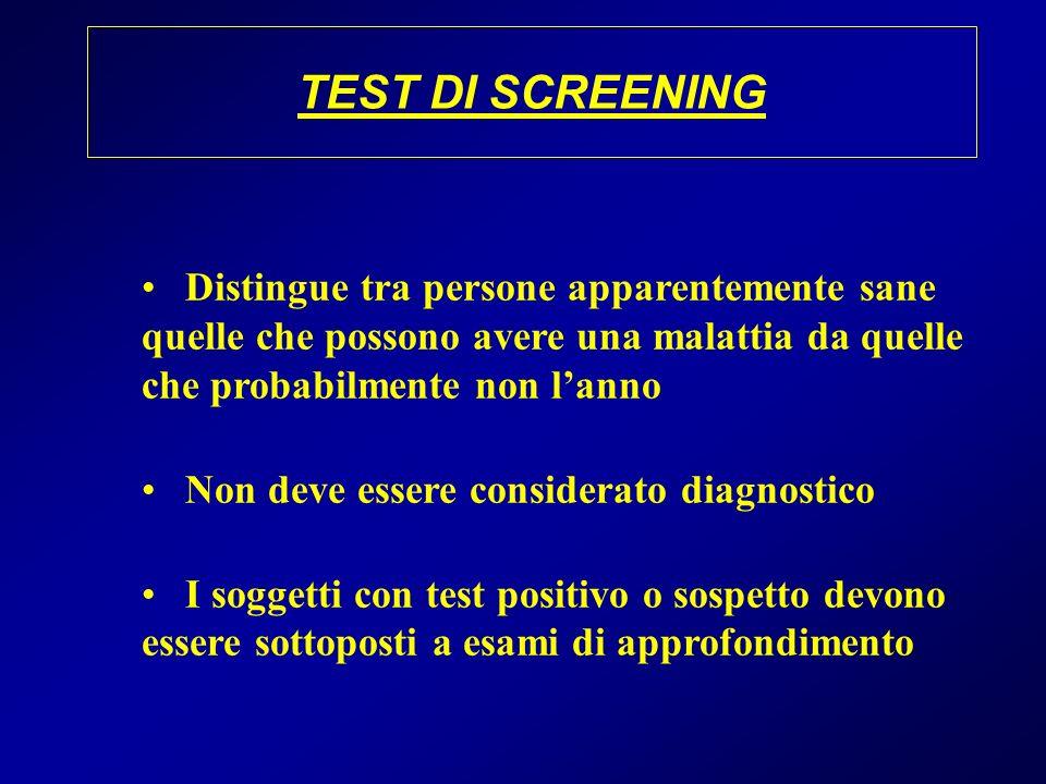 TEST DI SCREENING Distingue tra persone apparentemente sane quelle che possono avere una malattia da quelle che probabilmente non l'anno.