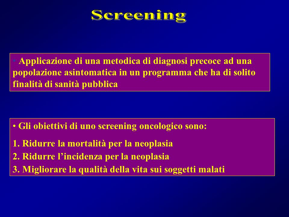 Gli obiettivi di uno screening oncologico sono: