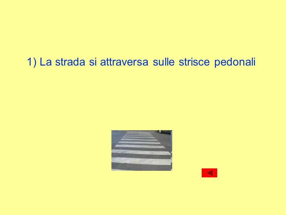 1) La strada si attraversa sulle strisce pedonali