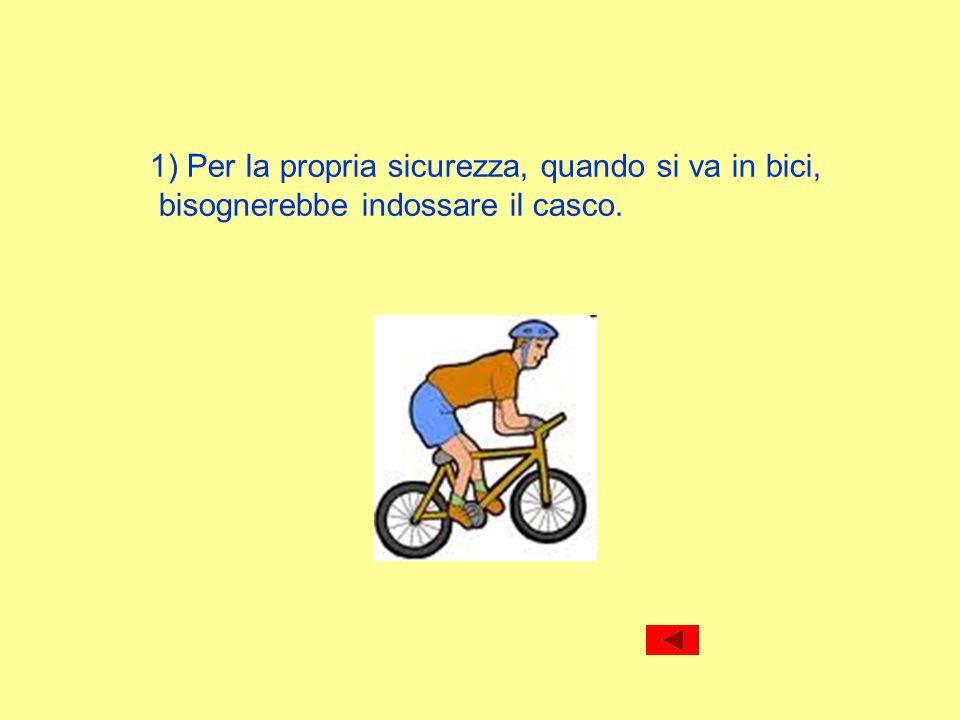 1) Per la propria sicurezza, quando si va in bici,