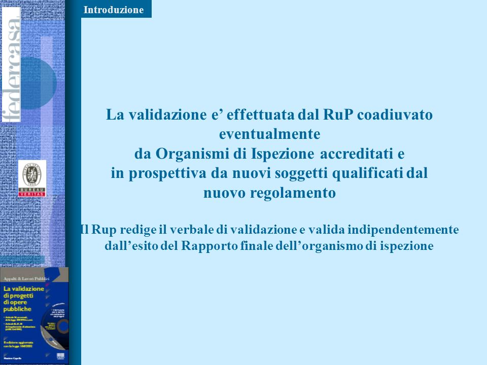 La validazione e' effettuata dal RuP coadiuvato eventualmente
