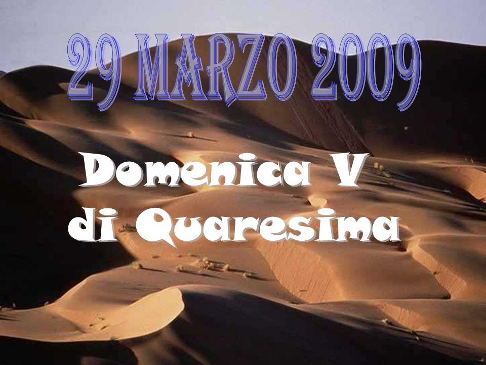 29 marzo 2009 Domenica V di Quaresima