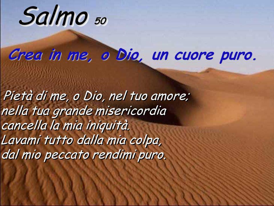 Salmo 50 Crea in me, o Dio, un cuore puro.