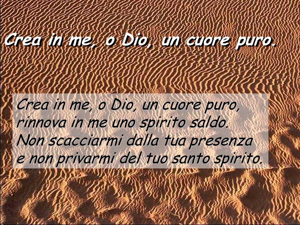 Crea in me, o Dio, un cuore puro.