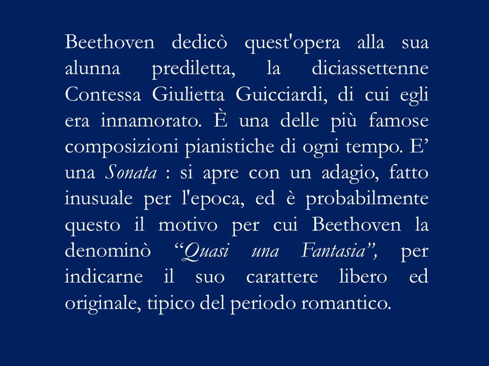 Beethoven dedicò quest opera alla sua alunna prediletta, la diciassettenne Contessa Giulietta Guicciardi, di cui egli era innamorato.