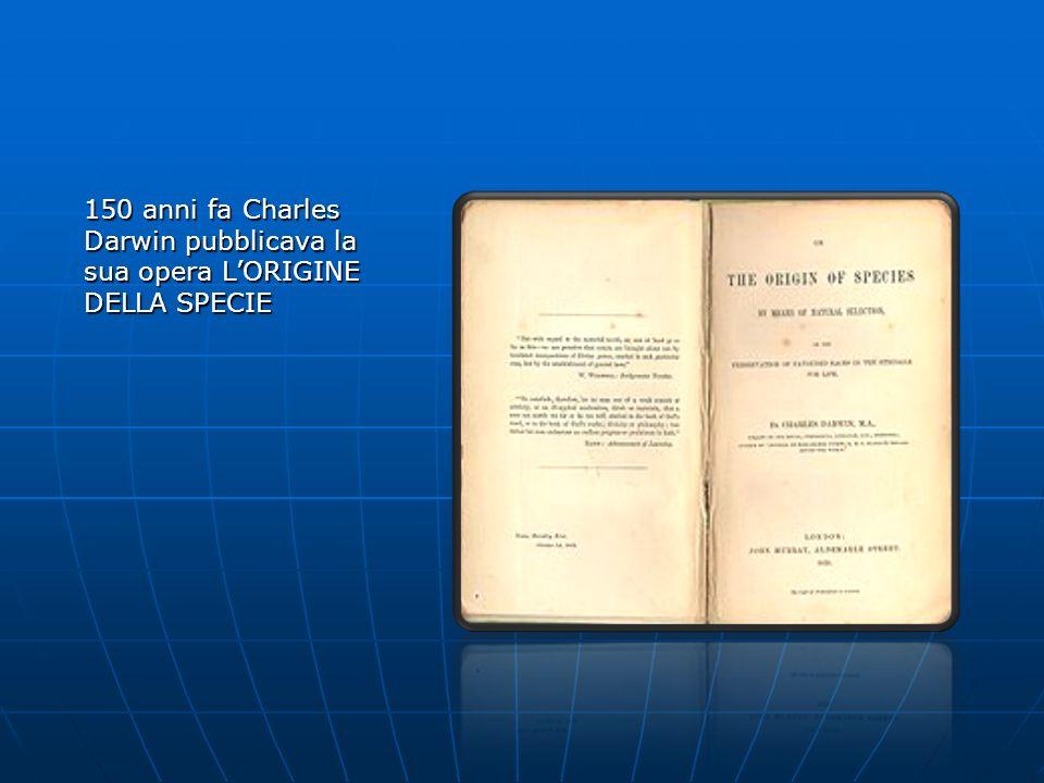 150 anni fa Charles Darwin pubblicava la sua opera L'ORIGINE DELLA SPECIE