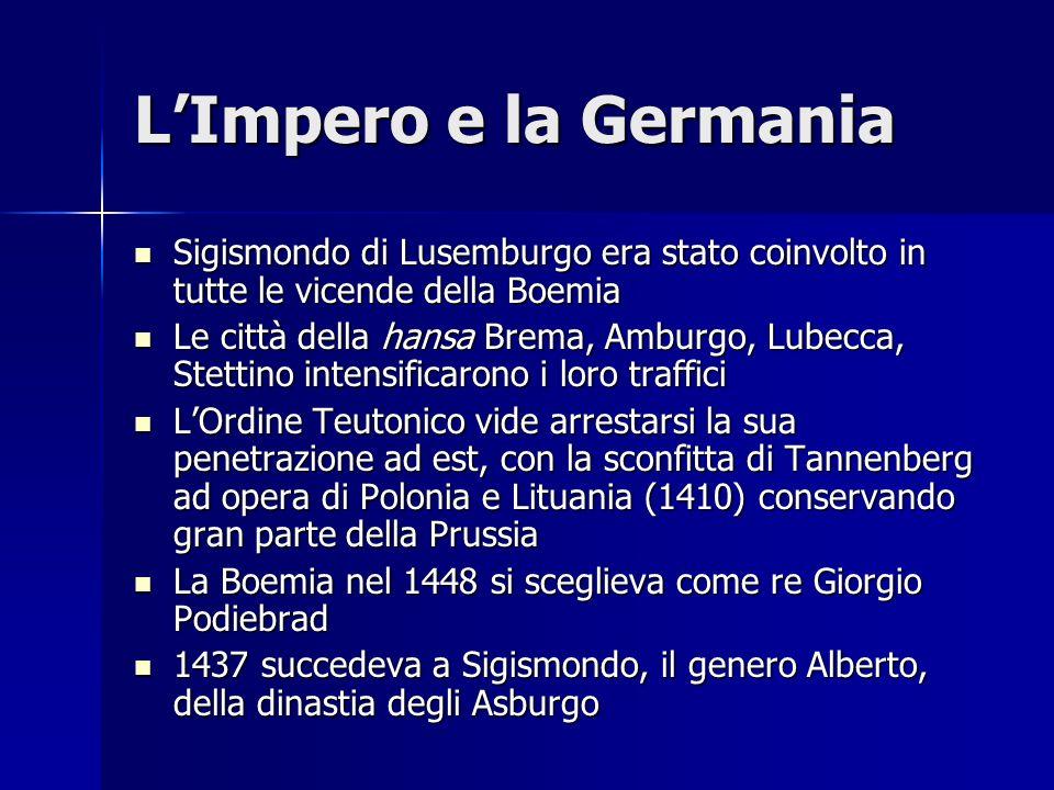 L'Impero e la Germania Sigismondo di Lusemburgo era stato coinvolto in tutte le vicende della Boemia.