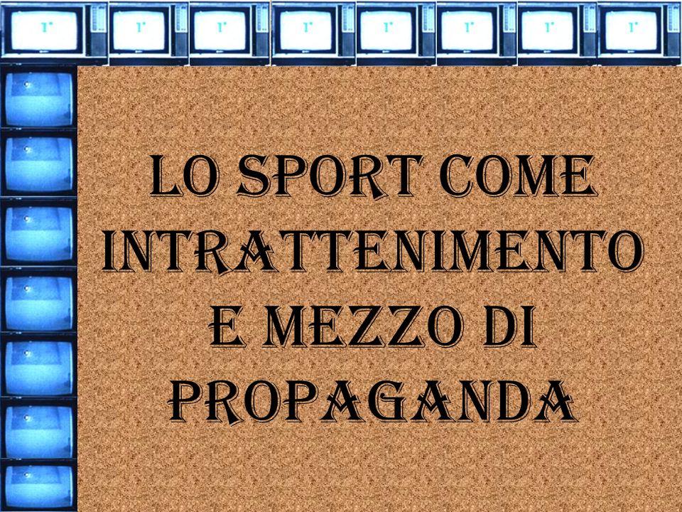 Lo sport come intrattenimento e mezzo di propaganda
