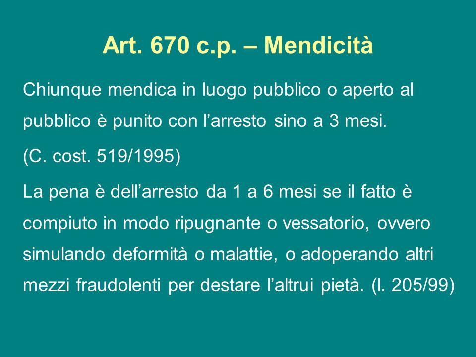 Art. 670 c.p. – MendicitàChiunque mendica in luogo pubblico o aperto al pubblico è punito con l'arresto sino a 3 mesi.