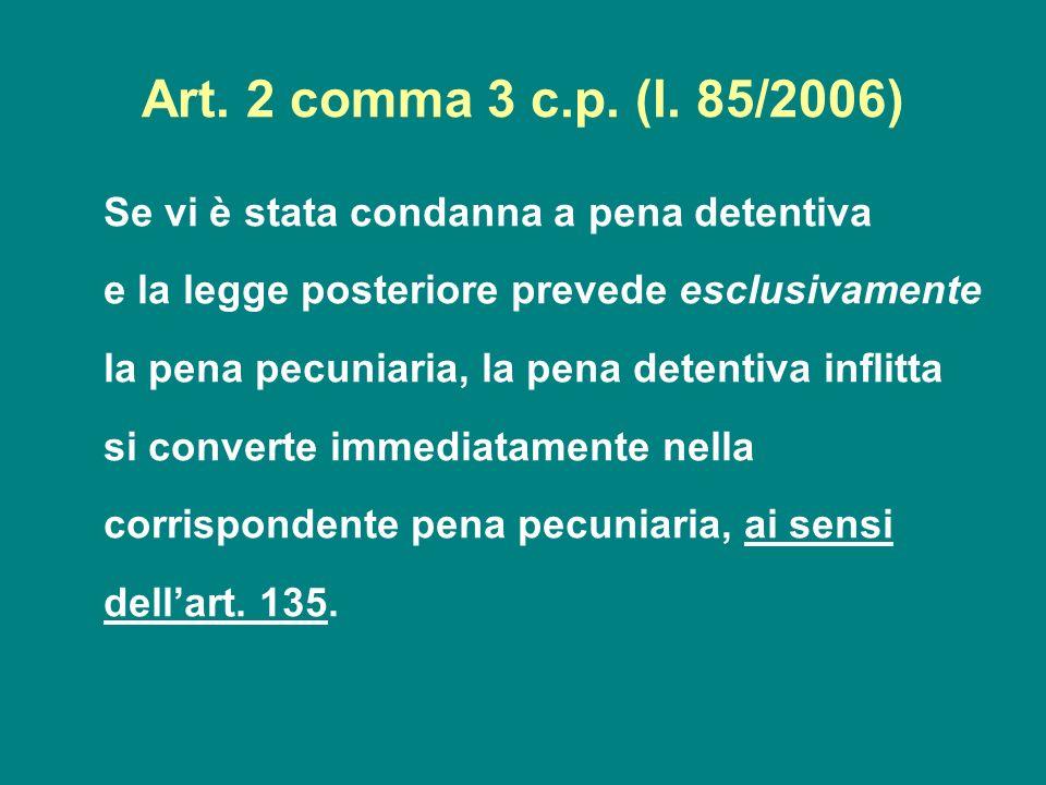 Art. 2 comma 3 c.p. (l. 85/2006)Se vi è stata condanna a pena detentiva.