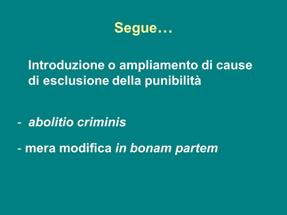 Segue… Introduzione o ampliamento di cause di esclusione della punibilità.