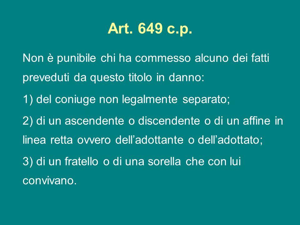 Art. 649 c.p.Non è punibile chi ha commesso alcuno dei fatti preveduti da questo titolo in danno: 1) del coniuge non legalmente separato;