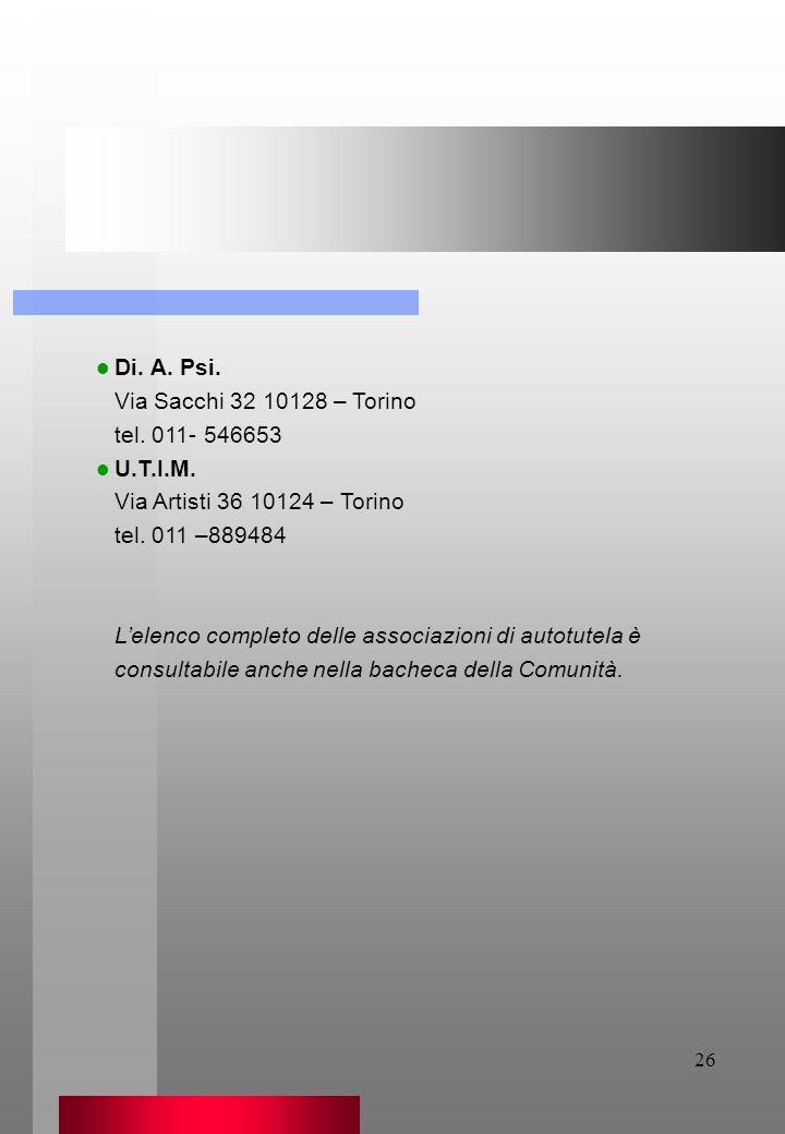 Di. A. Psi. Via Sacchi 32 10128 – Torino. tel. 011- 546653. U.T.I.M. Via Artisti 36 10124 – Torino.