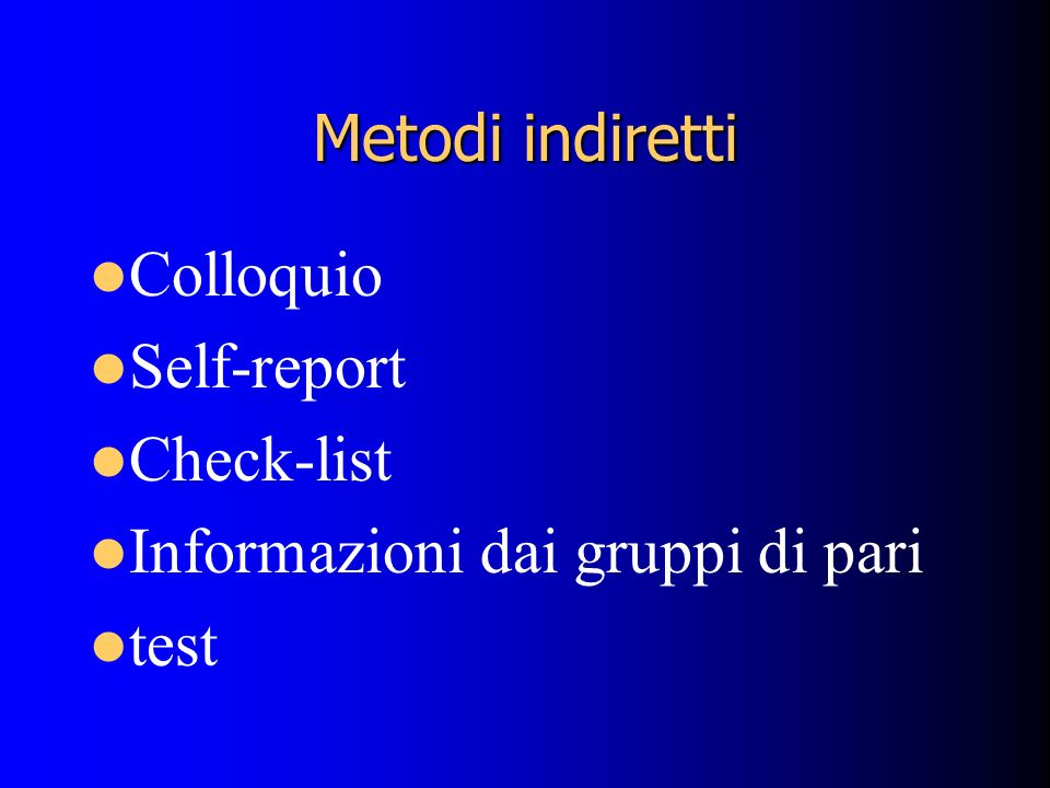 Metodi indiretti Colloquio Self-report Check-list Informazioni dai gruppi di pari test