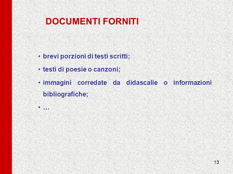 DOCUMENTI FORNITI brevi porzioni di testi scritti;