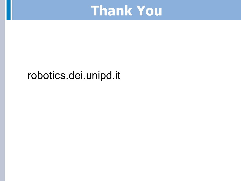 Thank You robotics.dei.unipd.it