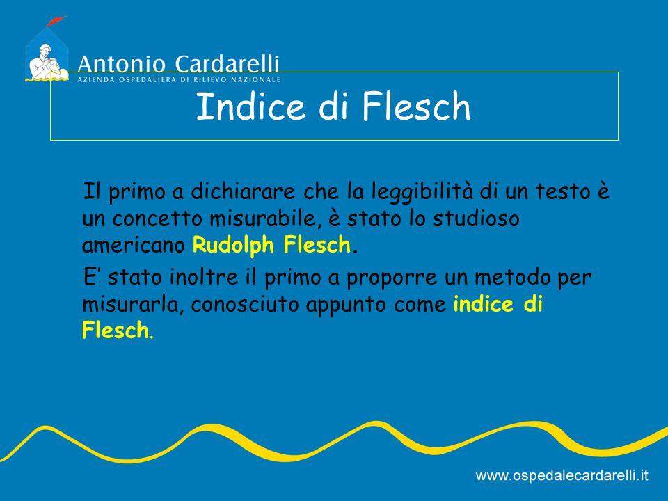 Indice di Flesch Il primo a dichiarare che la leggibilità di un testo è un concetto misurabile, è stato lo studioso americano Rudolph Flesch.