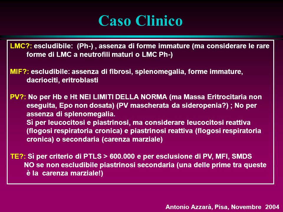 Caso Clinico LMC : escludibile: (Ph-) , assenza di forme immature (ma considerare le rare forme di LMC a neutrofili maturi o LMC Ph-)
