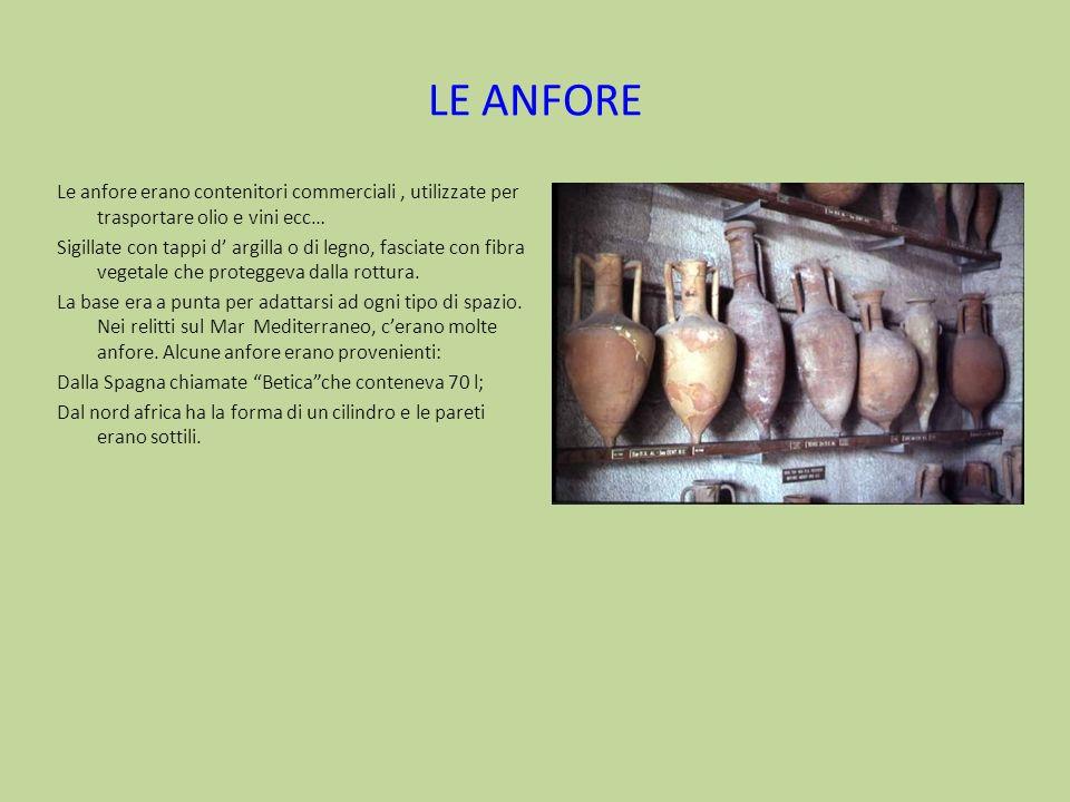 LE ANFORE Le anfore erano contenitori commerciali , utilizzate per trasportare olio e vini ecc…
