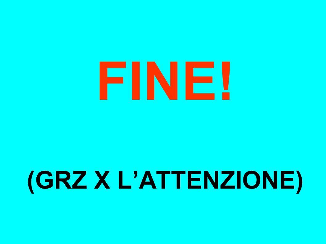 FINE! (GRZ X L'ATTENZIONE)
