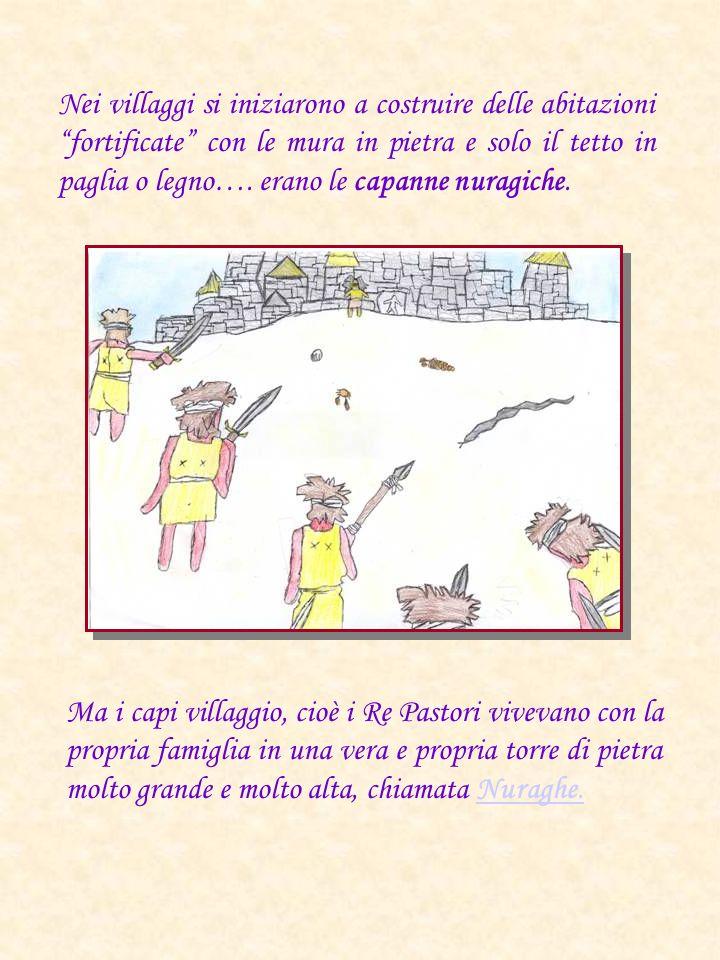 Nei villaggi si iniziarono a costruire delle abitazioni fortificate con le mura in pietra e solo il tetto in paglia o legno…. erano le capanne nuragiche.