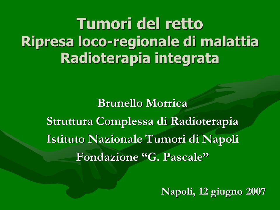 Tumori del retto Ripresa loco-regionale di malattia Radioterapia integrata
