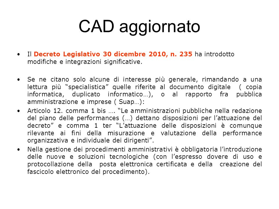 CAD aggiornato Il Decreto Legislativo 30 dicembre 2010, n. 235 ha introdotto modifiche e integrazioni significative.