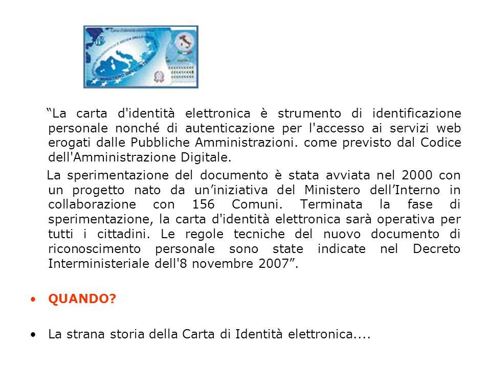 La carta d identità elettronica è strumento di identificazione personale nonché di autenticazione per l accesso ai servizi web erogati dalle Pubbliche Amministrazioni. come previsto dal Codice dell Amministrazione Digitale.