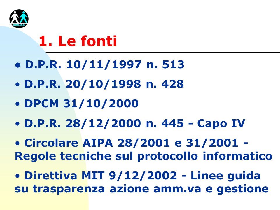 1. Le fontiD.P.R. 10/11/1997 n. 513. D.P.R. 20/10/1998 n. 428. DPCM 31/10/2000. D.P.R. 28/12/2000 n. 445 - Capo IV.