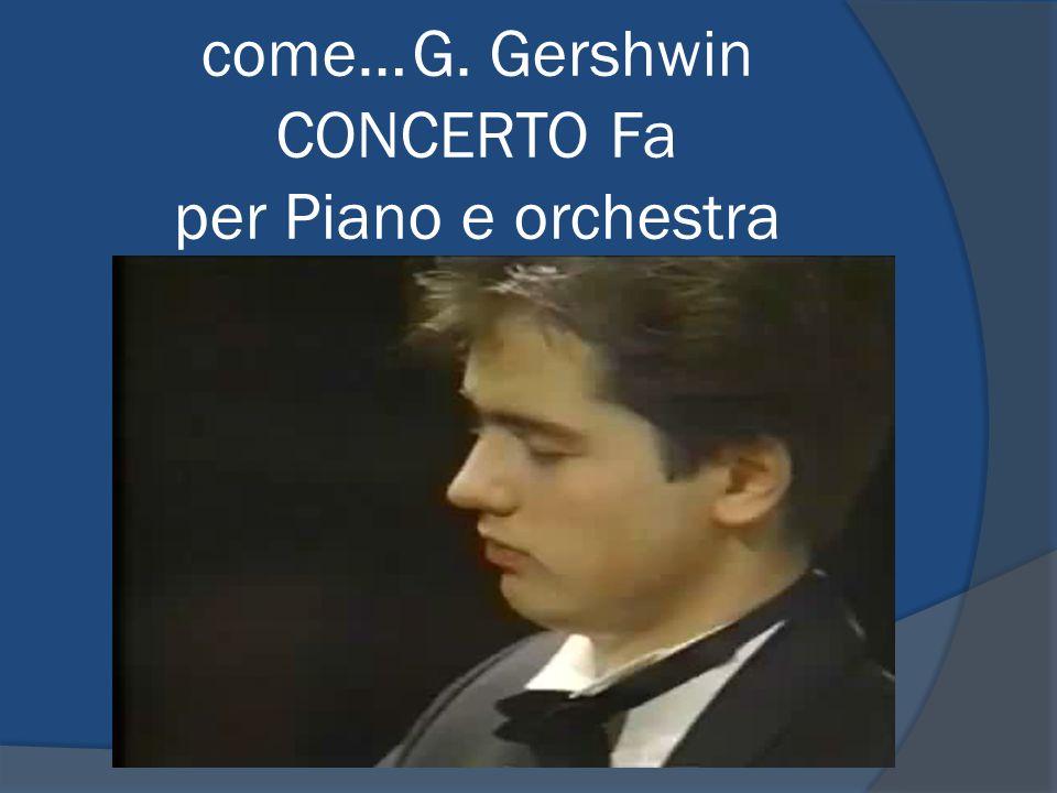 come… G. Gershwin CONCERTO Fa per Piano e orchestra