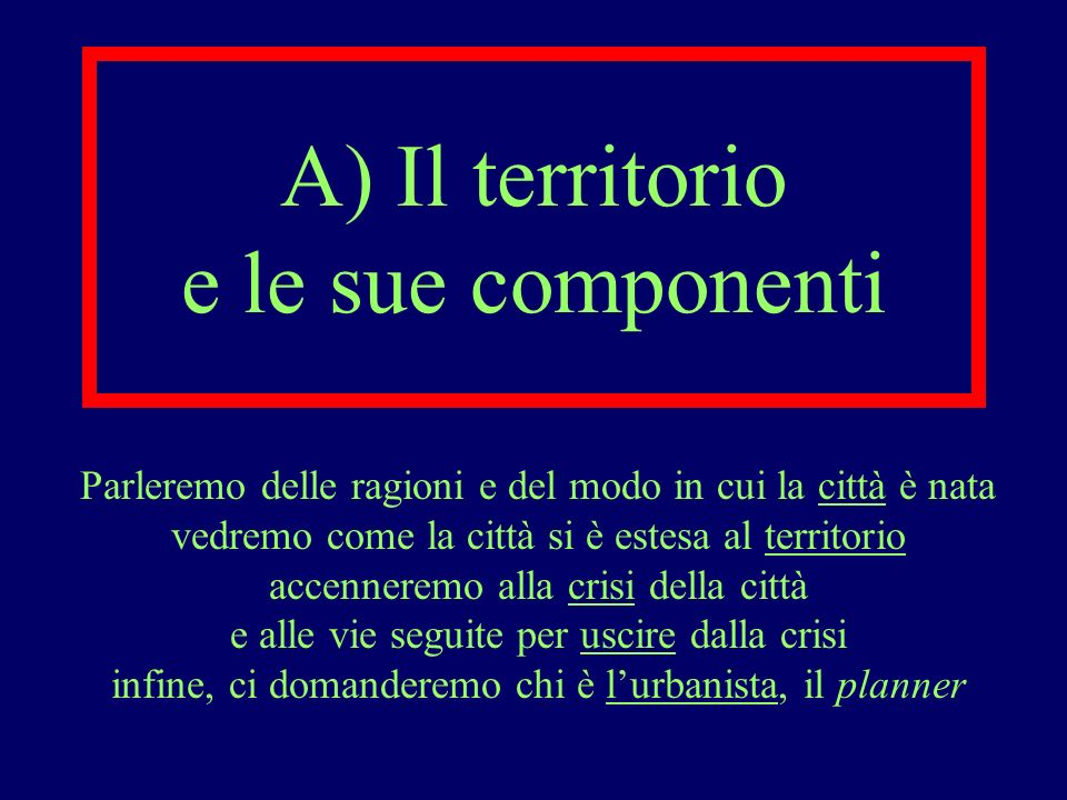 A) Il territorio e le sue componenti