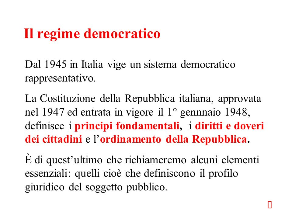 Il regime democratico Dal 1945 in Italia vige un sistema democratico rappresentativo.
