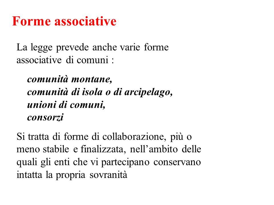 Forme associative La legge prevede anche varie forme associative di comuni :
