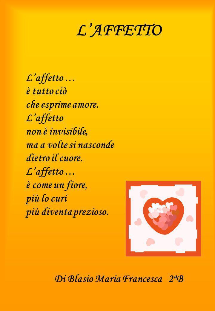 L'AFFETTO L'affetto … è tutto ciò che esprime amore. L'affetto