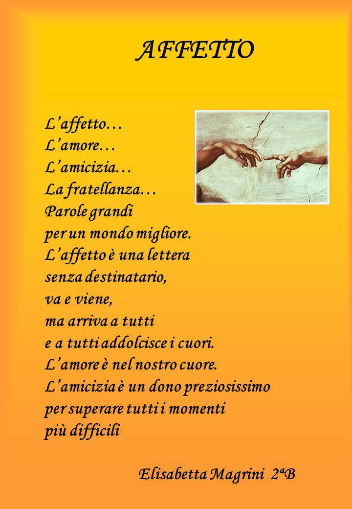 AFFETTO L'affetto… L'amore… L'amicizia… La fratellanza… Parole grandi