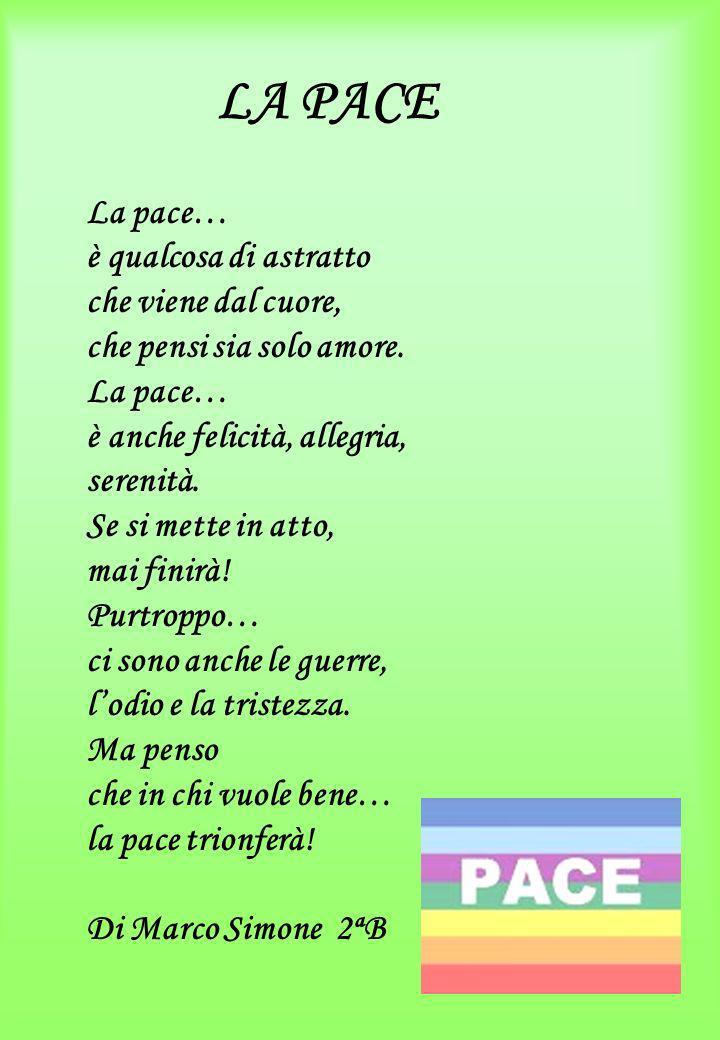 LA PACE La pace… è qualcosa di astratto che viene dal cuore,