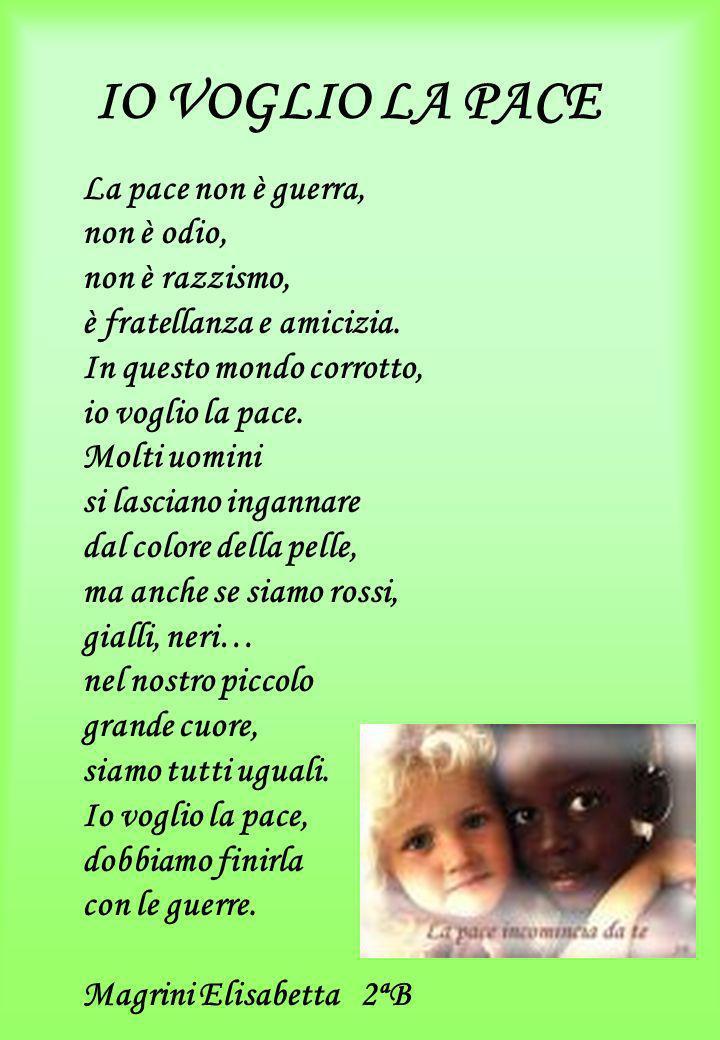 IO VOGLIO LA PACE La pace non è guerra, non è odio, non è razzismo,