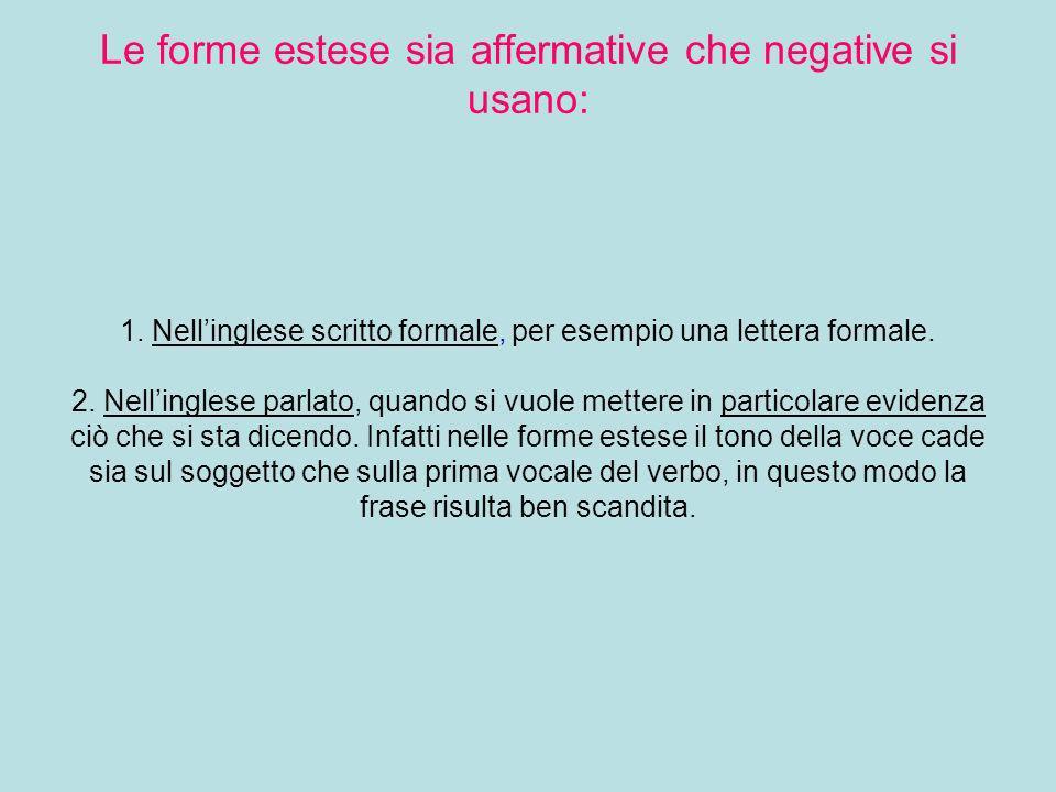 Uso delle forme estese Le forme estese sia affermative che negative si usano: 1.