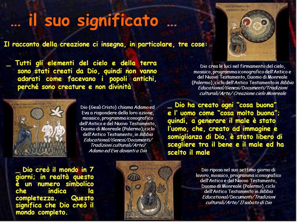 … il suo significato … Il racconto della creazione ci insegna, in particolare, tre cose: