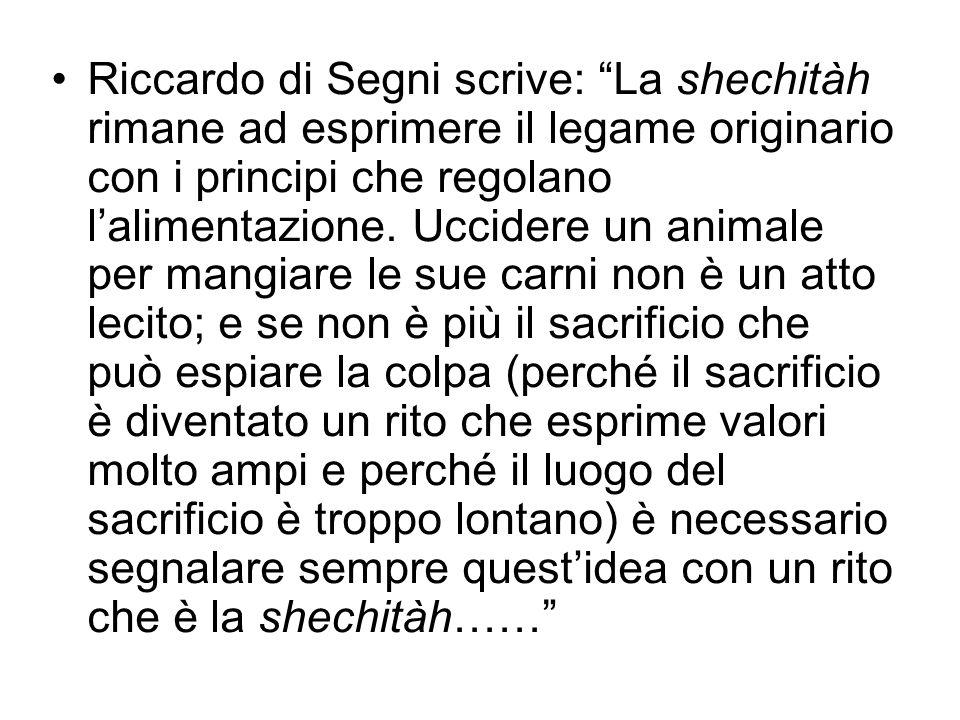 Riccardo di Segni scrive: La shechitàh rimane ad esprimere il legame originario con i principi che regolano l'alimentazione.