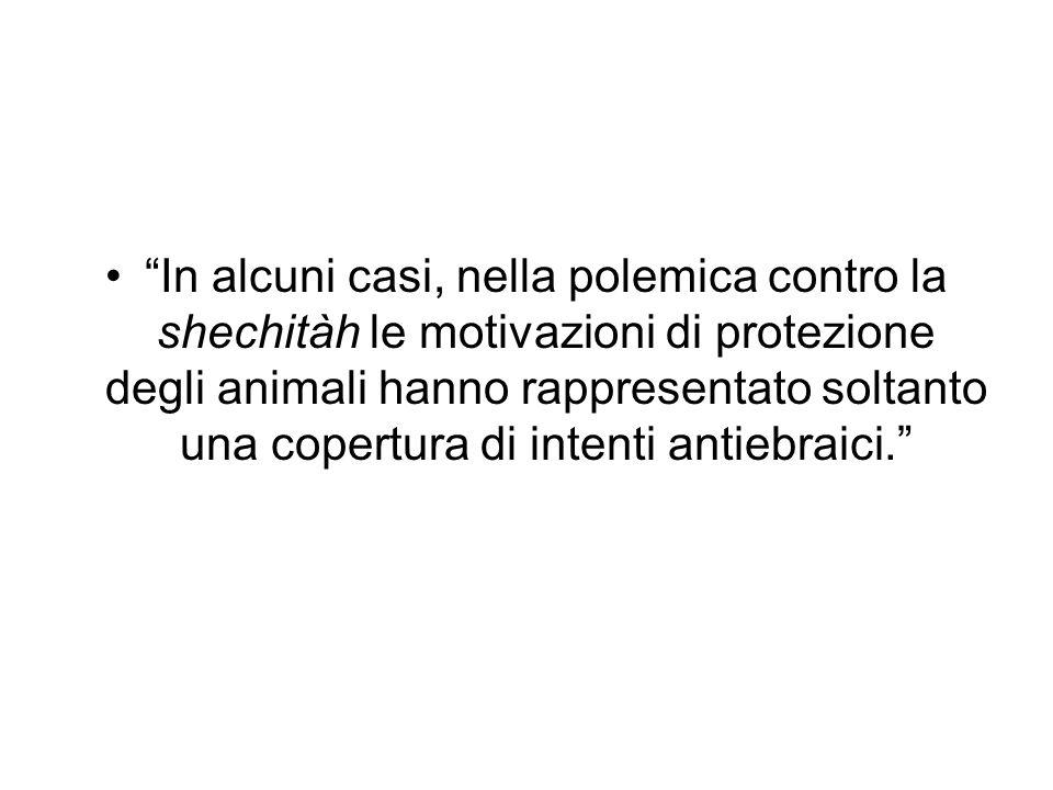 In alcuni casi, nella polemica contro la shechitàh le motivazioni di protezione degli animali hanno rappresentato soltanto una copertura di intenti antiebraici.