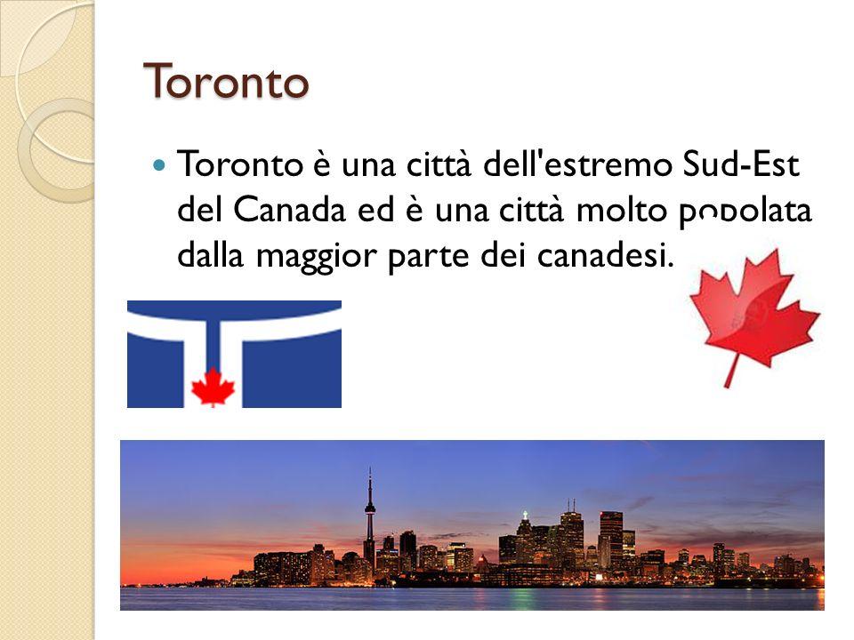 Toronto Toronto è una città dell estremo Sud-Est del Canada ed è una città molto popolata dalla maggior parte dei canadesi.