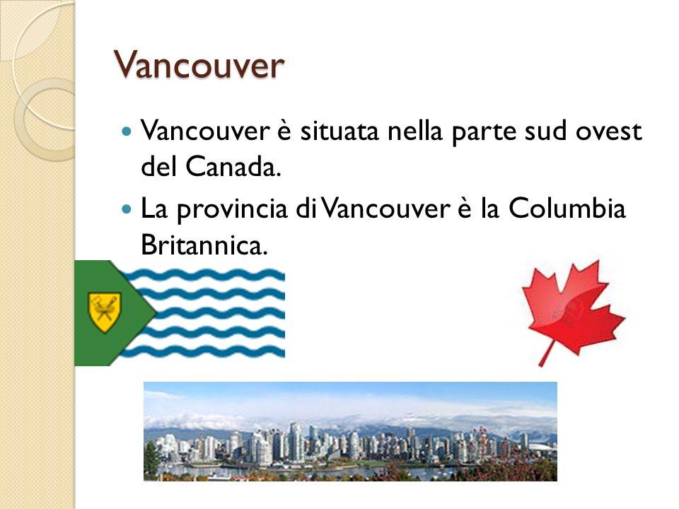 Vancouver Vancouver è situata nella parte sud ovest del Canada.