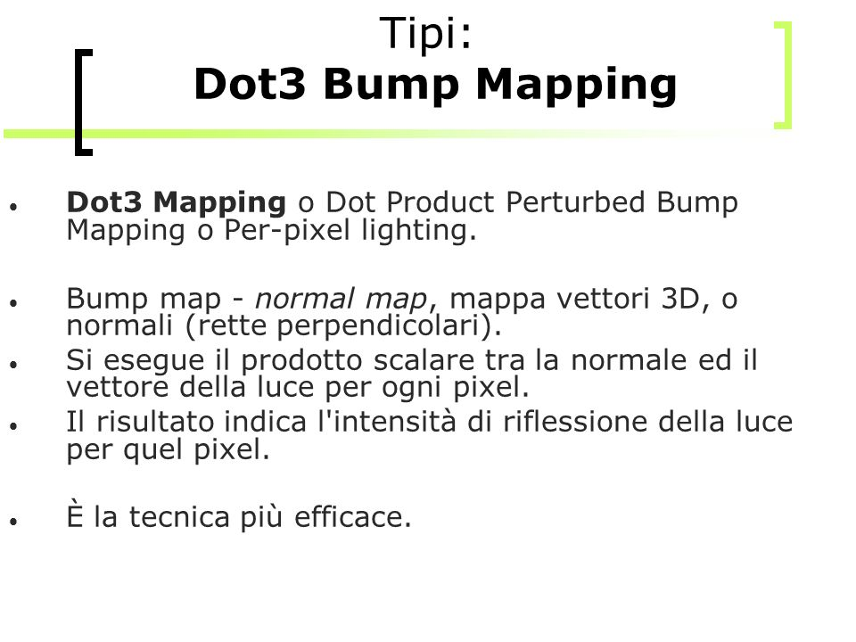 Tipi: Dot3 Bump MappingDot3 Mapping o Dot Product Perturbed Bump Mapping o Per-pixel lighting.