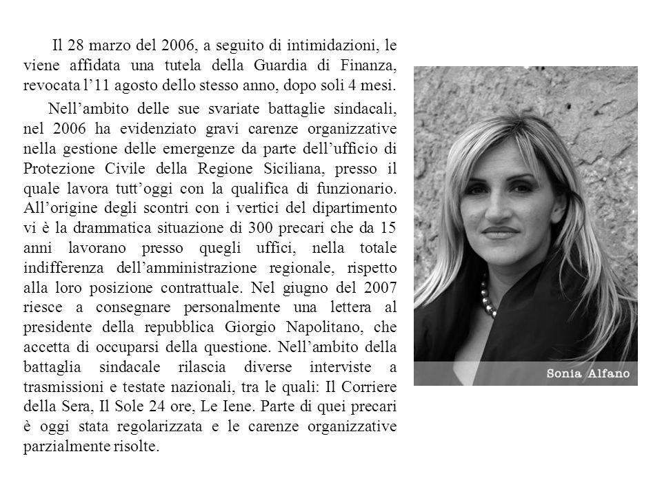 Il 28 marzo del 2006, a seguito di intimidazioni, le viene affidata una tutela della Guardia di Finanza, revocata l'11 agosto dello stesso anno, dopo soli 4 mesi.