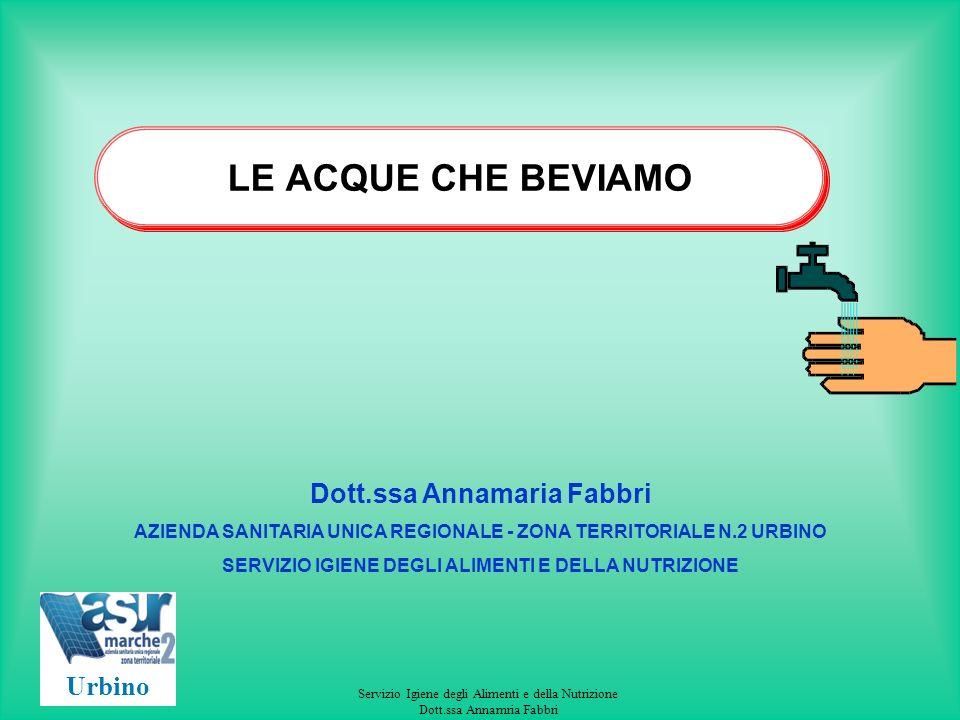 LE ACQUE CHE BEVIAMO Dott.ssa Annamaria Fabbri Urbino