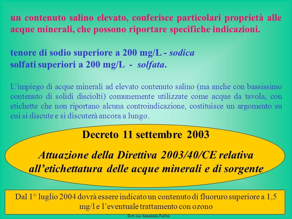 un contenuto salino elevato, conferisce particolari proprietà alle acque minerali, che possono riportare specifiche indicazioni.
